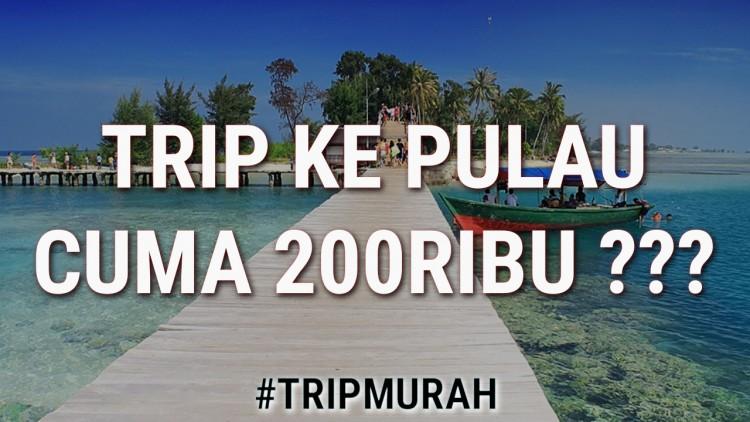 TRIP KE PULAU CUMA 200RIBU